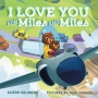 Perfect Picture Book Friday: I LOVE YOU FOR MILES AND MILES Plus Giveaway