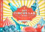 Happy Book Birthday: DIY CIRCUS LAB FOR KIDS Plus Giveaway